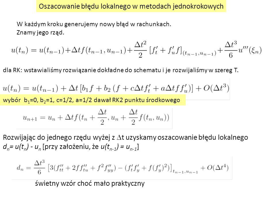Oszacowanie błędu lokalnego w metodach jednokrokowych wybór b 1 =0, b 2 =1, c=1/2, a=1/2 dawał RK2 punktu środkowego W każdym kroku generujemy nowy błąd w rachunkach.