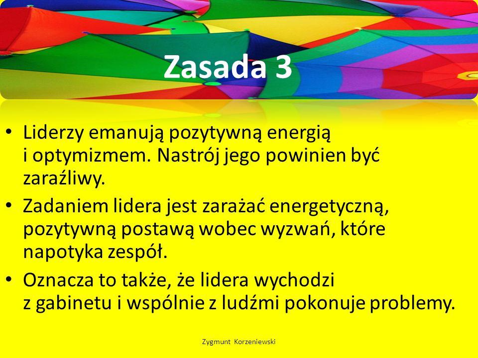 Zasada 3 Liderzy emanują pozytywną energią i optymizmem. Nastrój jego powinien być zaraźliwy. Zadaniem lidera jest zarażać energetyczną, pozytywną pos