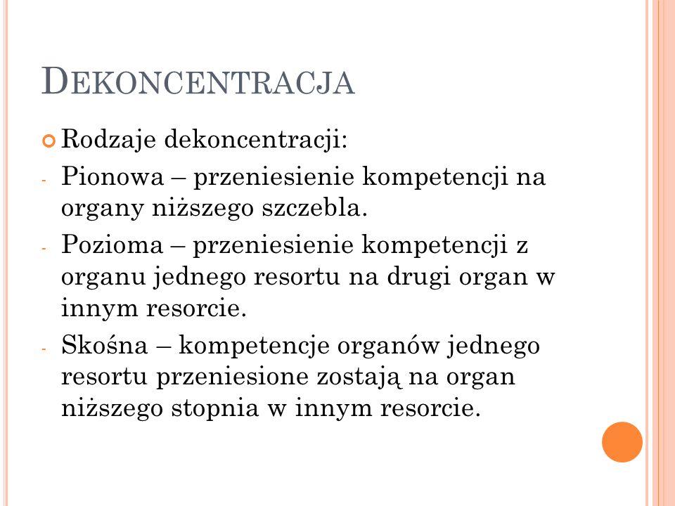 D EKONCENTRACJA Rodzaje dekoncentracji: - Pionowa – przeniesienie kompetencji na organy niższego szczebla.