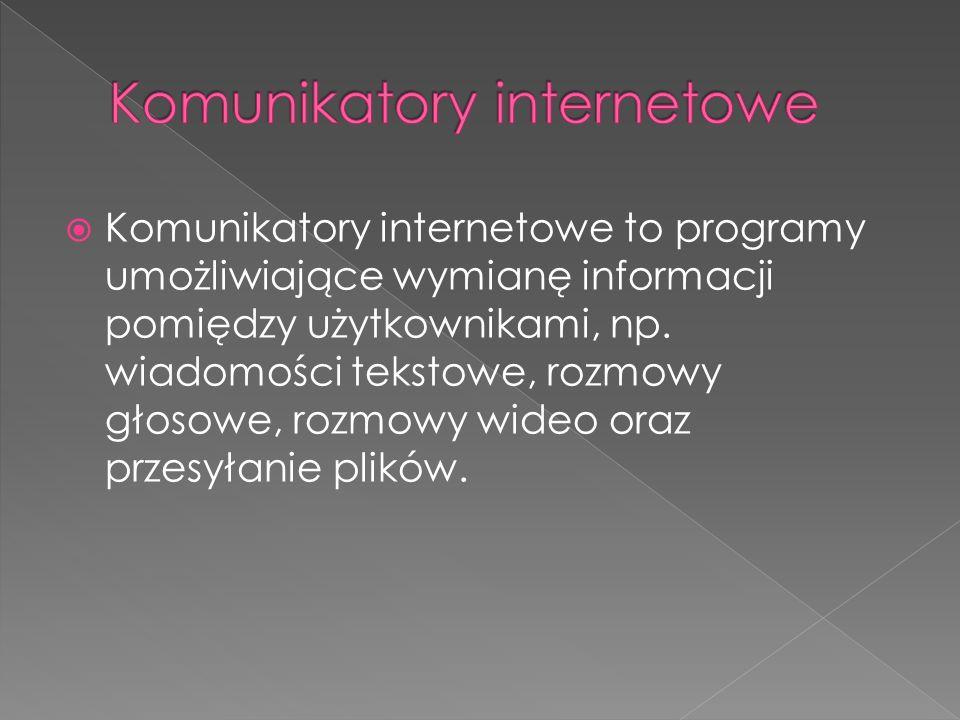  Komunikatory internetowe to programy umożliwiające wymianę informacji pomiędzy użytkownikami, np. wiadomości tekstowe, rozmowy głosowe, rozmowy wide