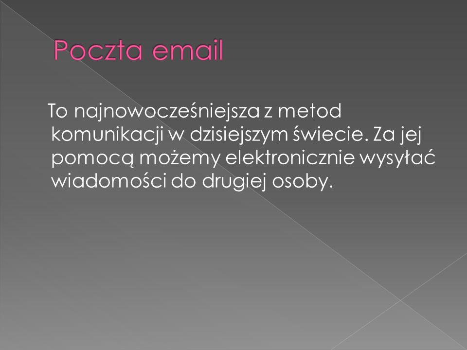 To najnowocześniejsza z metod komunikacji w dzisiejszym świecie. Za jej pomocą możemy elektronicznie wysyłać wiadomości do drugiej osoby.