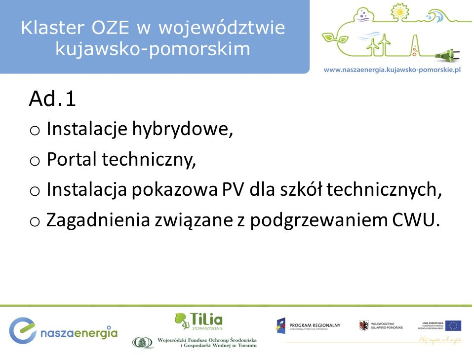 Klaster OZE w województwie kujawsko-pomorskim Ad.1 o Instalacje hybrydowe, o Portal techniczny, o Instalacja pokazowa PV dla szkół technicznych, o Zagadnienia związane z podgrzewaniem CWU.