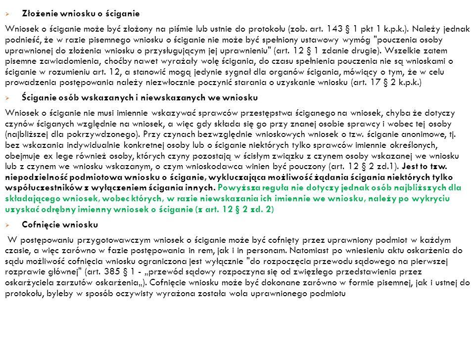  Złożenie wniosku o ściganie Wniosek o ściganie może być złożony na piśmie lub ustnie do protokołu (zob. art. 143 § 1 pkt 1 k.p.k.). Należy jednak po