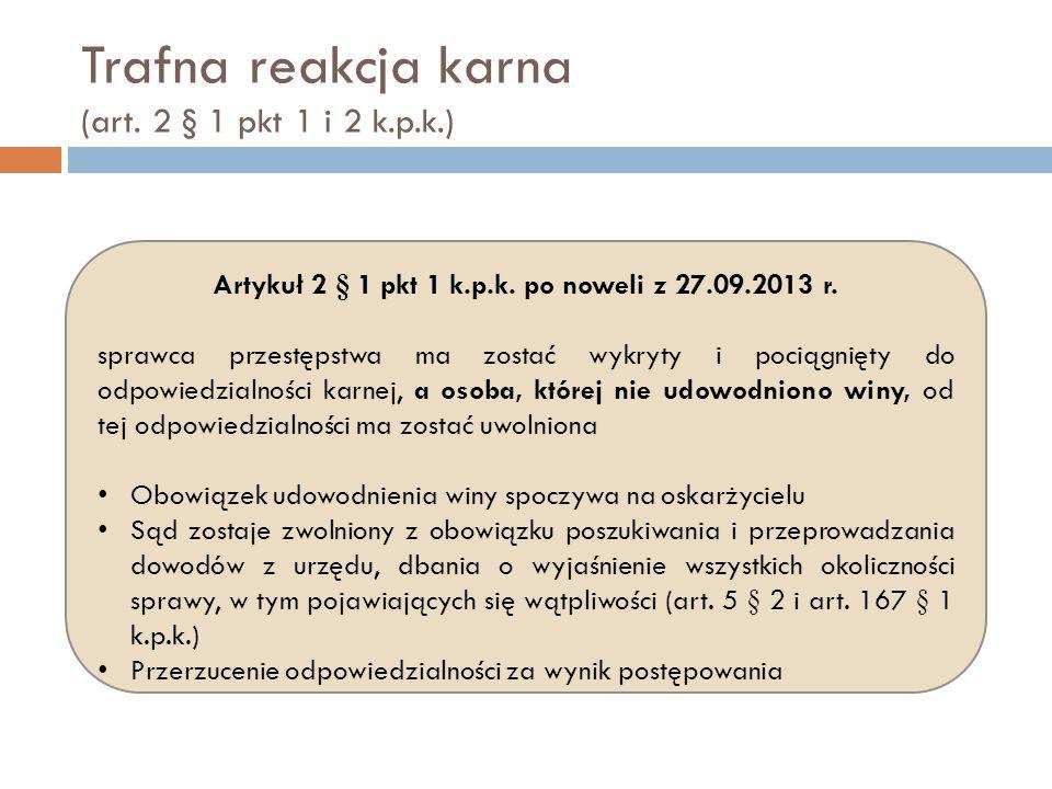 Trafna reakcja karna (art. 2 § 1 pkt 1 i 2 k.p.k.) Artykuł 2 § 1 pkt 1 k.p.k. po noweli z 27.09.2013 r. sprawca przestępstwa ma zostać wykryty i pocią