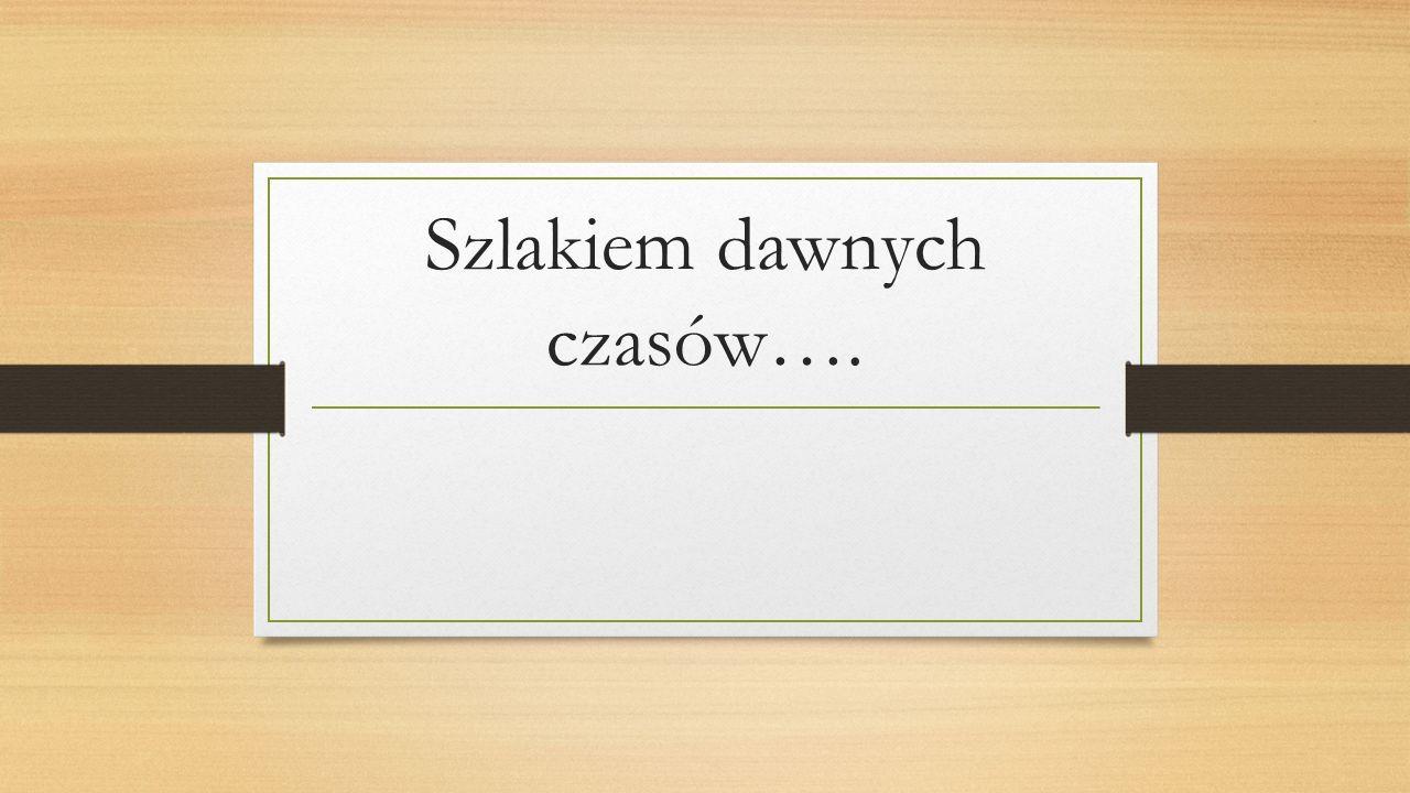 Szlakiem dawnych czasów….