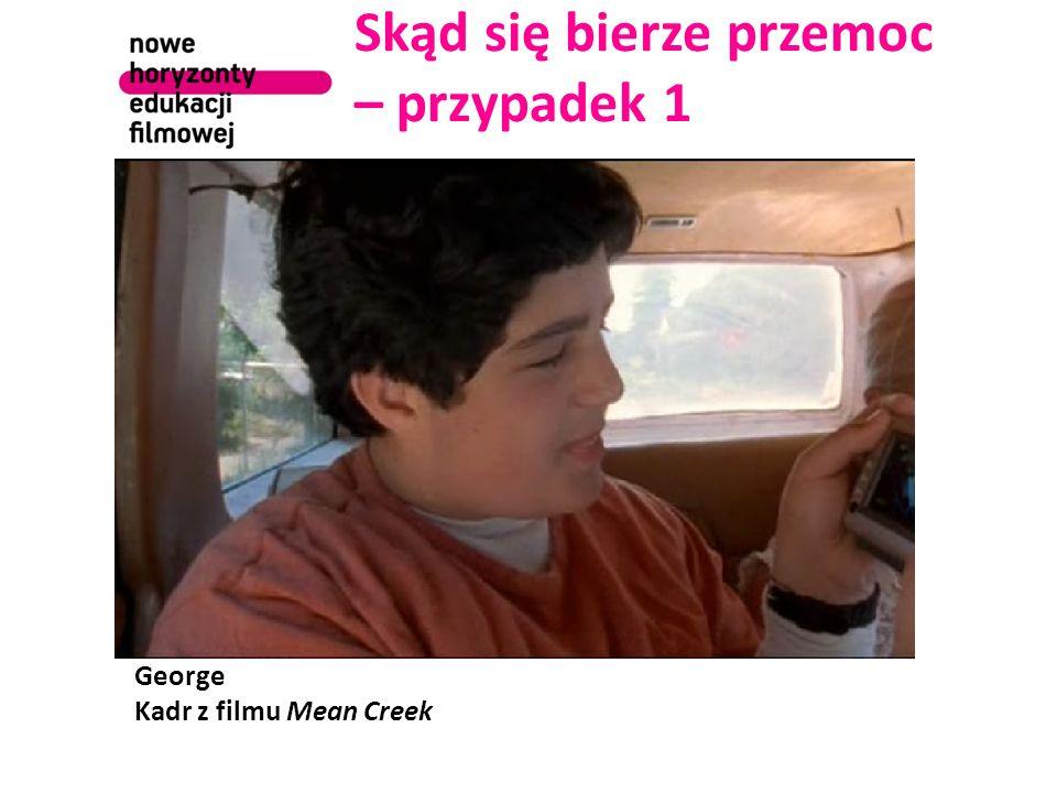 Skąd się bierze przemoc – przypadek 1 George Kadr z filmu Mean Creek