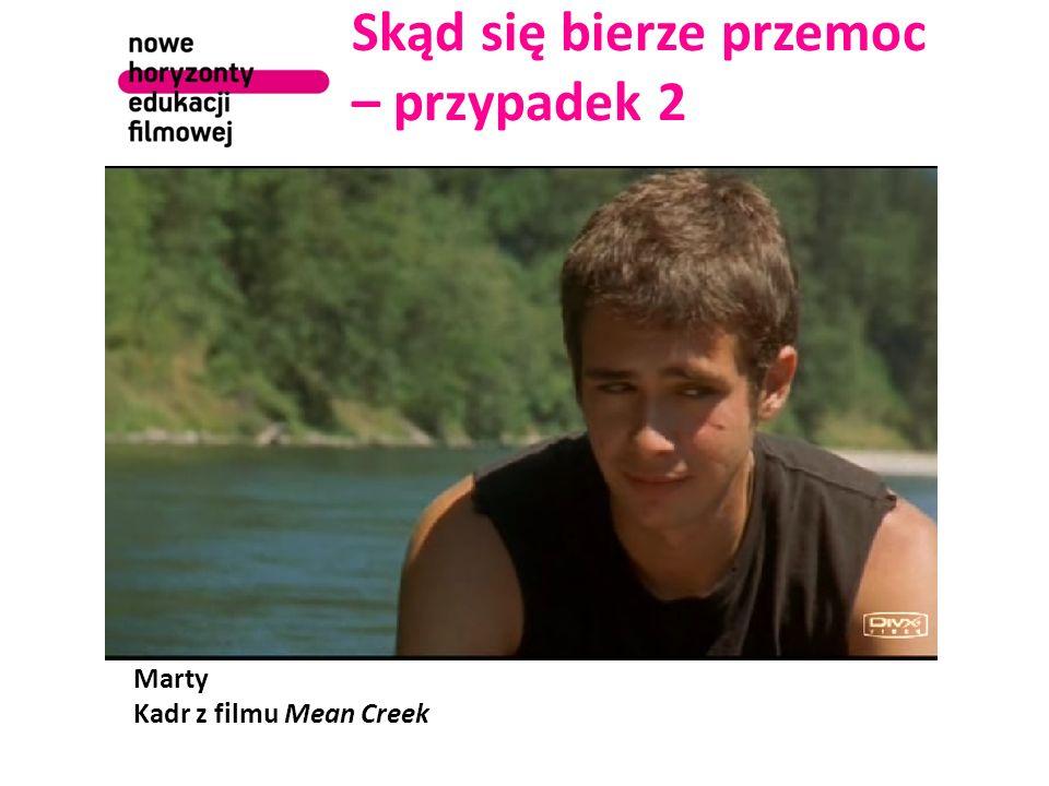 Skąd się bierze przemoc – przypadek 2 Marty Kadr z filmu Mean Creek