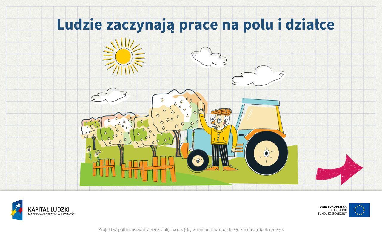 Ludzie zaczynają prace na polu i działce Projekt współfinansowany przez Unię Europejską w ramach Europejskiego Funduszu Społecznego.