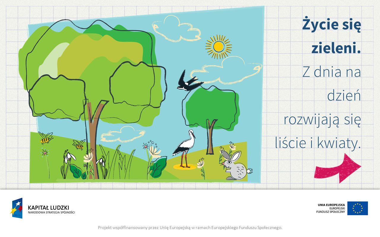 Życie się zieleni. Z dnia na dzień rozwijają się liście i kwiaty. Projekt współfinansowany przez Unię Europejską w ramach Europejskiego Funduszu Społe