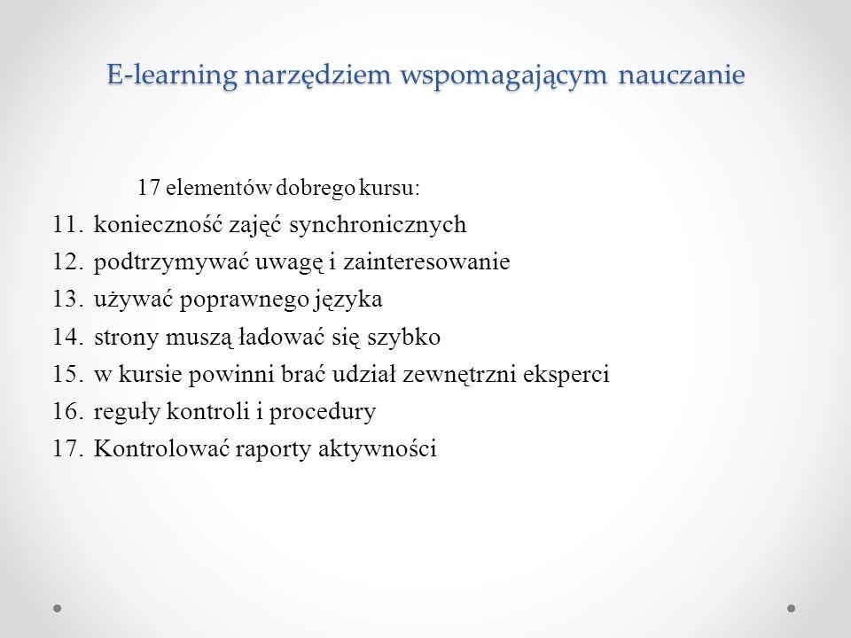 E-learning narzędziem wspomagającym nauczanie 17 elementów dobrego kursu: 11.konieczność zajęć synchronicznych 12.podtrzymywać uwagę i zainteresowanie