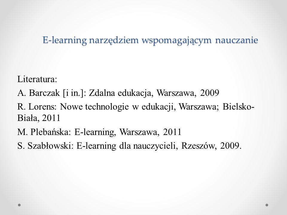 Literatura: A. Barczak [i in.]: Zdalna edukacja, Warszawa, 2009 R. Lorens: Nowe technologie w edukacji, Warszawa; Bielsko- Biała, 2011 M. Plebańska: E