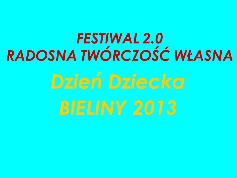 FESTIWAL 2.0 RADOSNA TWÓRCZOŚĆ WŁASNA Dzień Dziecka BIELINY 2013