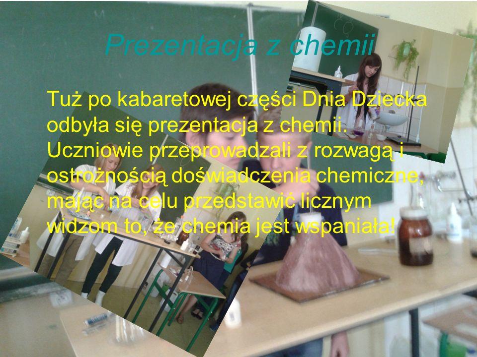 Prezentacja z chemii Tuż po kabaretowej części Dnia Dziecka odbyła się prezentacja z chemii.