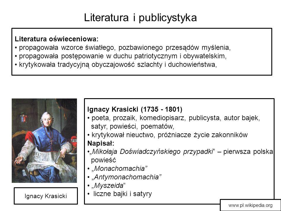Literatura i publicystyka Literatura oświeceniowa: propagowała wzorce światłego, pozbawionego przesądów myślenia, propagowała postępowanie w duchu pat