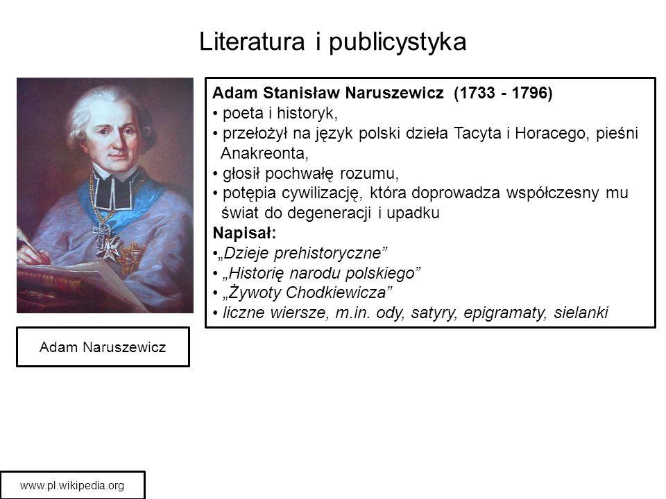 Literatura i publicystyka Adam Naruszewicz Adam Stanisław Naruszewicz (1733 - 1796) poeta i historyk, przełożył na język polski dzieła Tacyta i Horace