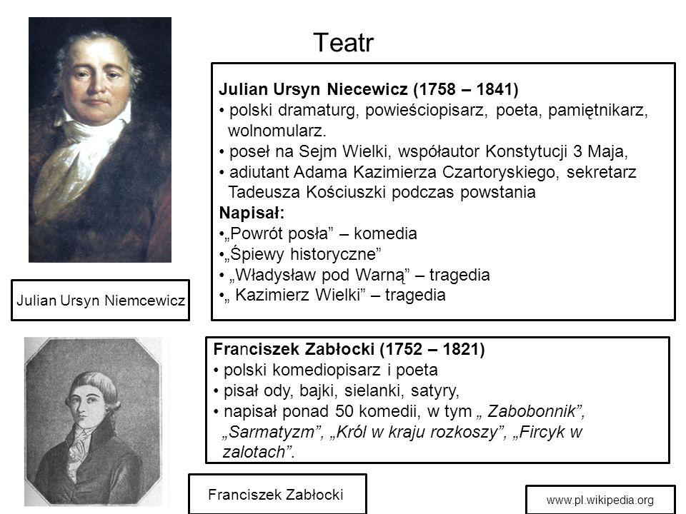 Teatr Franciszek Zabłocki Julian Ursyn Niecewicz (1758 – 1841) polski dramaturg, powieściopisarz, poeta, pamiętnikarz, wolnomularz. poseł na Sejm Wiel
