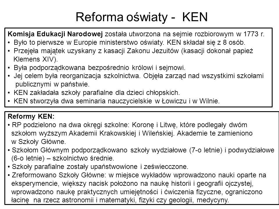 Reforma oświaty - KEN Komisja Edukacji Narodowej została utworzona na sejmie rozbiorowym w 1773 r. Było to pierwsze w Europie ministerstwo oświaty. KE