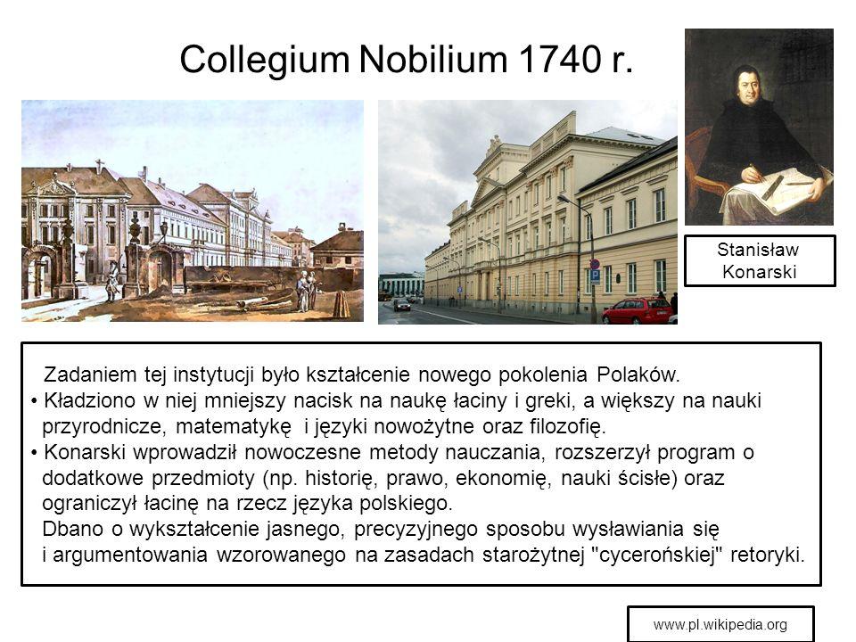 Collegium Nobilium 1740 r. Zadaniem tej instytucji było kształcenie nowego pokolenia Polaków. Kładziono w niej mniejszy nacisk na naukę łaciny i greki