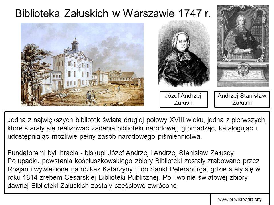 Biblioteka Załuskich w Warszawie 1747 r. Józef Andrzej Załuski Andrzej Stanisław Załuski Jedna z największych bibliotek świata drugiej połowy XVIII wi
