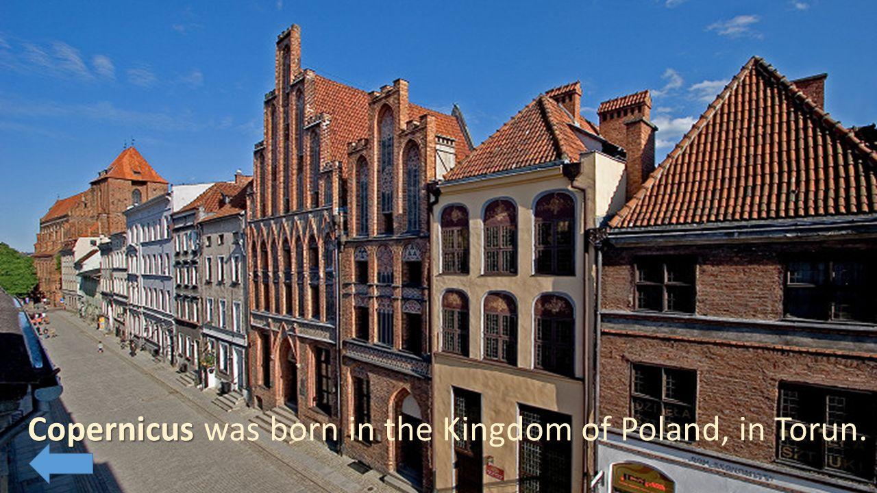 Urodzilem sie w Krolestwie Polskim w Toruniu.