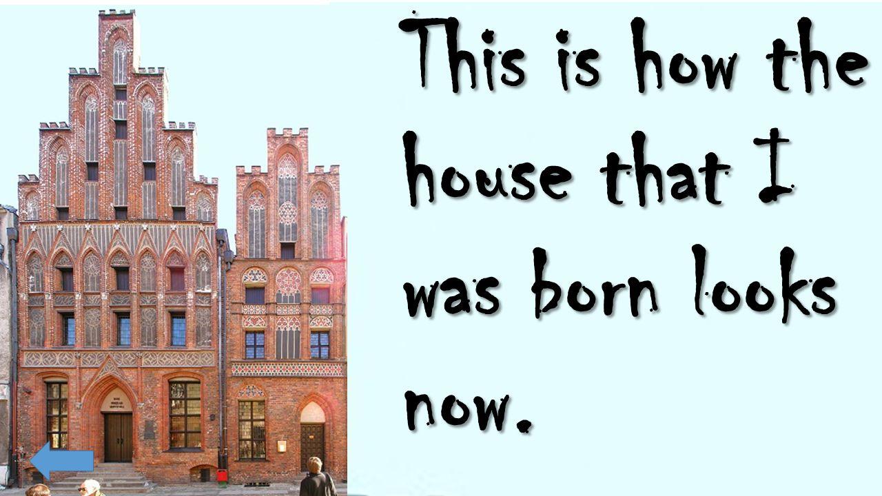 Kopernik: Tak to jest obecny wyglad domu w Toruniu w ktorym sie urodzilem.
