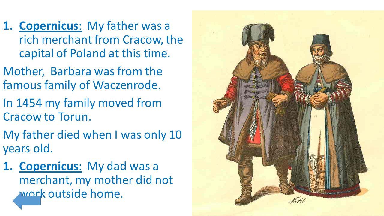 1.Kopernik: Ojciec mój był bogatym kupcem krakowskim.