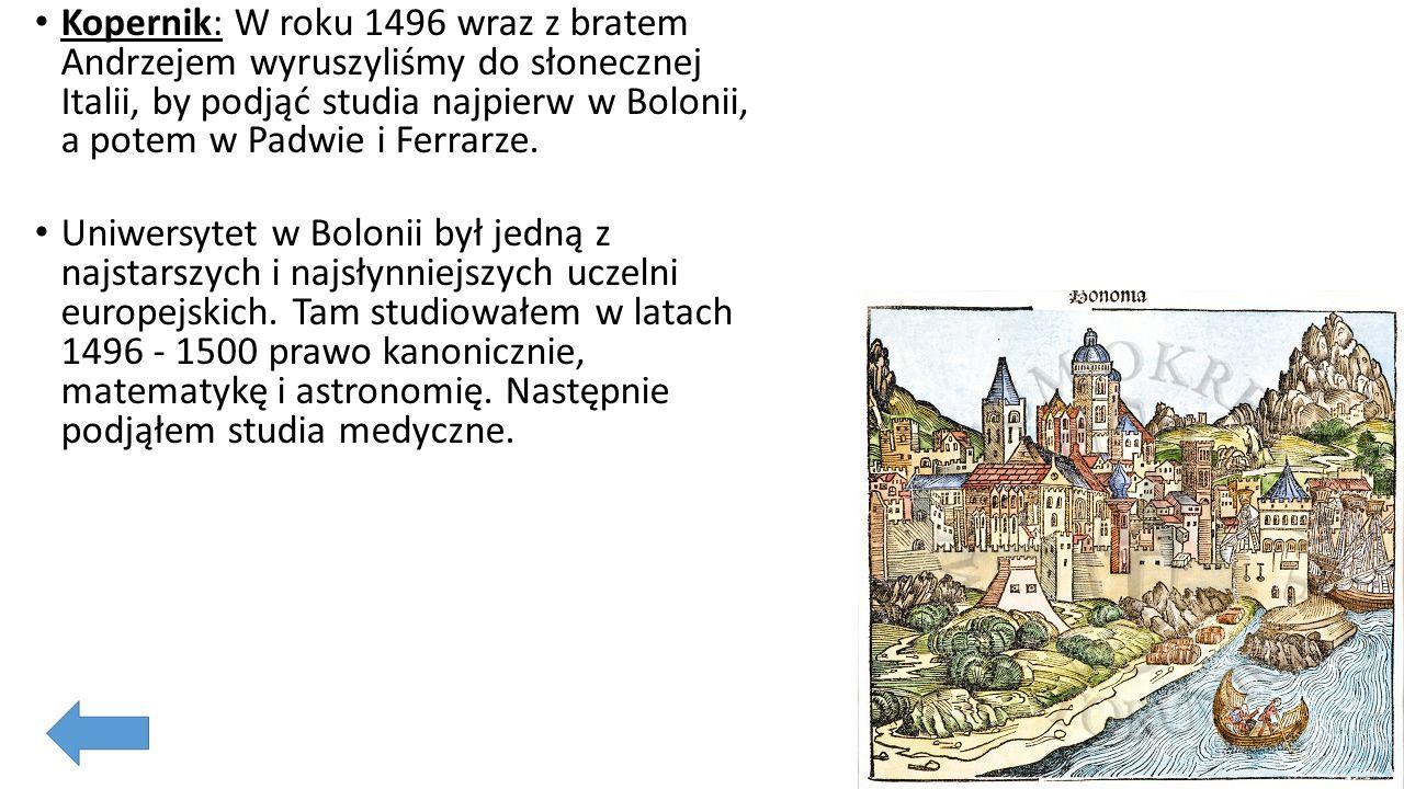 Kopernik: Studiowałem cały zakres astronomii, astrologii, geometrię Euklidesa.