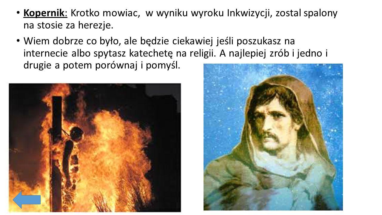 Kopernik: Chyba pomyliło ci się z Keplerem i Giordano Bruno.