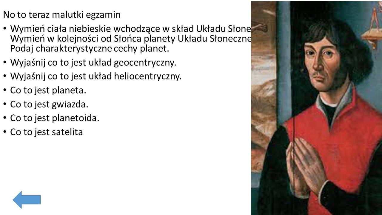 No to teraz malutki egzamin. Wyjaśnij co to jest układ geocentryczny.