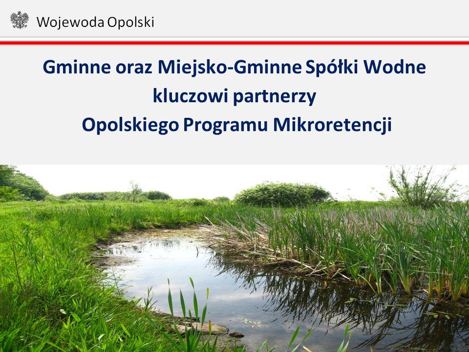 1 Gminne oraz Miejsko-Gminne Spółki Wodne kluczowi partnerzy Opolskiego Programu Mikroretencji