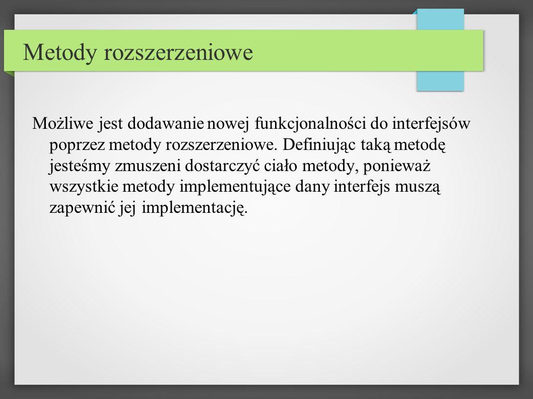 Metody rozszerzeniowe Możliwe jest dodawanie nowej funkcjonalności do interfejsów poprzez metody rozszerzeniowe.