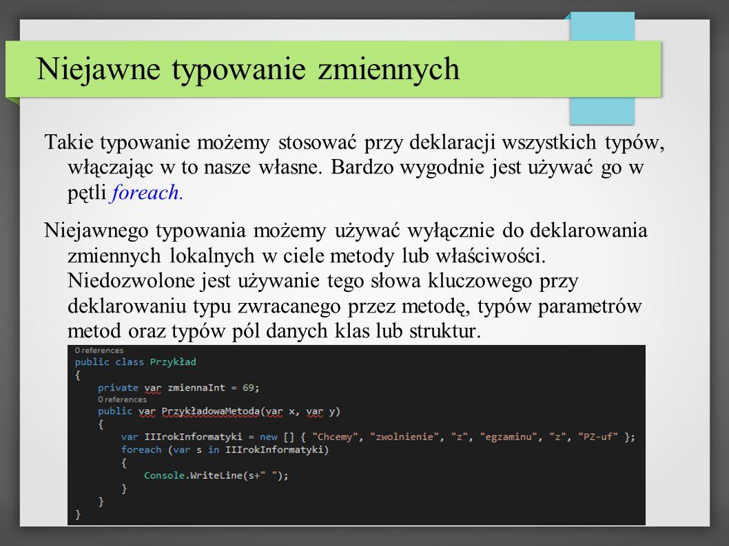 Niejawne typowanie zmiennych Takie typowanie możemy stosować przy deklaracji wszystkich typów, włączając w to nasze własne.
