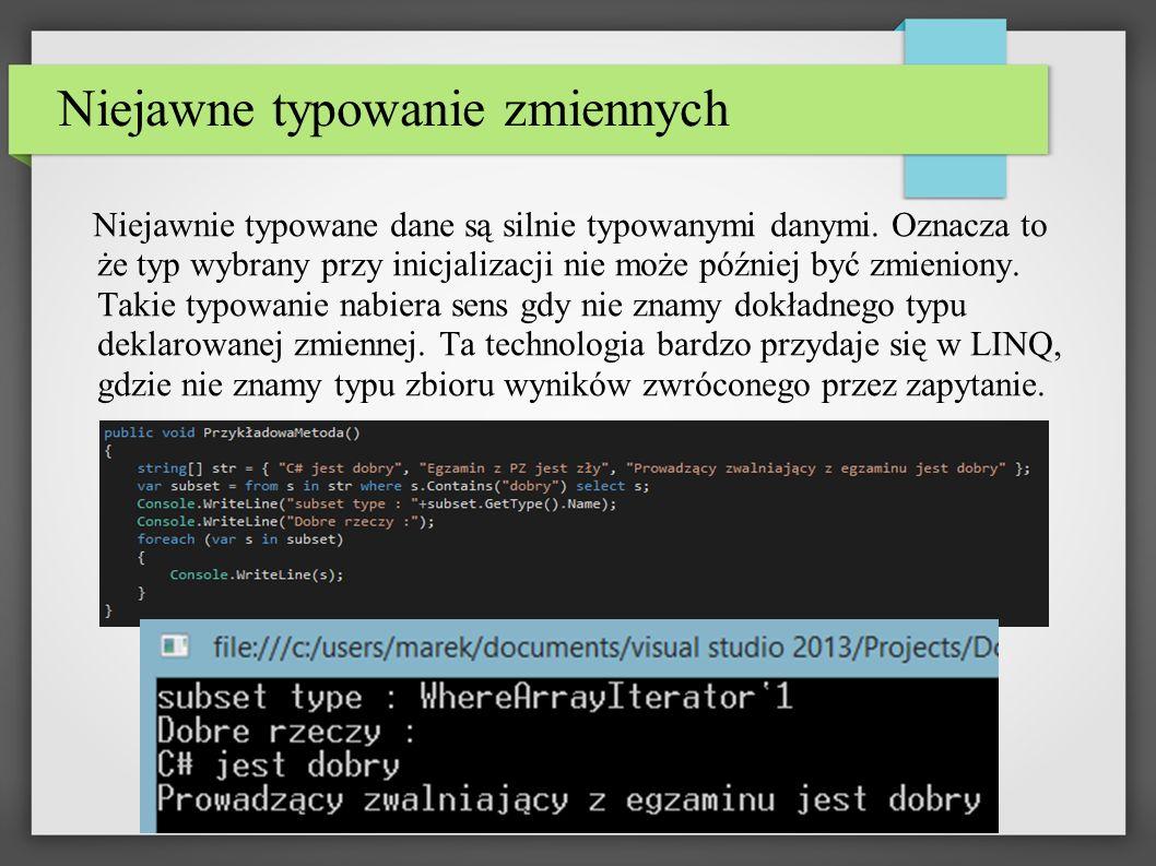 Niejawne typowanie zmiennych Niejawnie typowane dane są silnie typowanymi danymi.