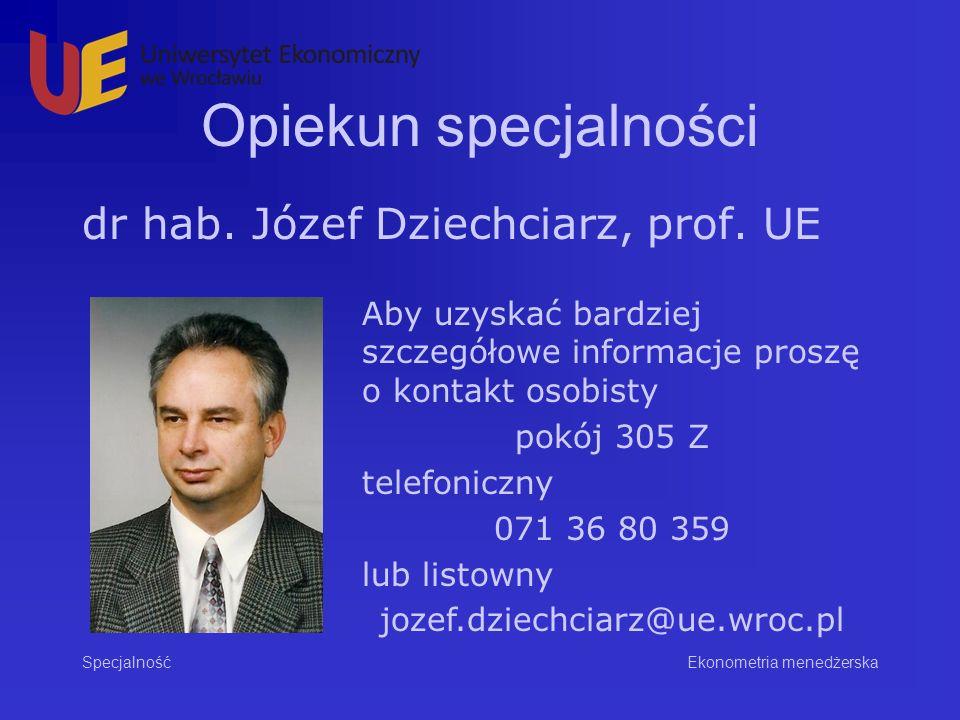 Opiekun specjalności dr hab. Józef Dziechciarz, prof.