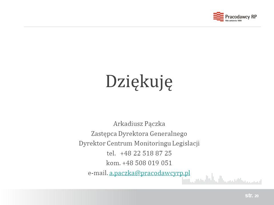 Dziękuję Arkadiusz Pączka Zastępca Dyrektora Generalnego Dyrektor Centrum Monitoringu Legislacji tel.