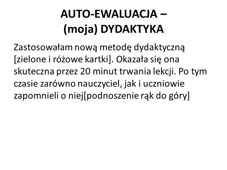 AUTO-EWALUACJA – (moja) DYDAKTYKA Zastosowałam nową metodę dydaktyczną [zielone i różowe kartki].