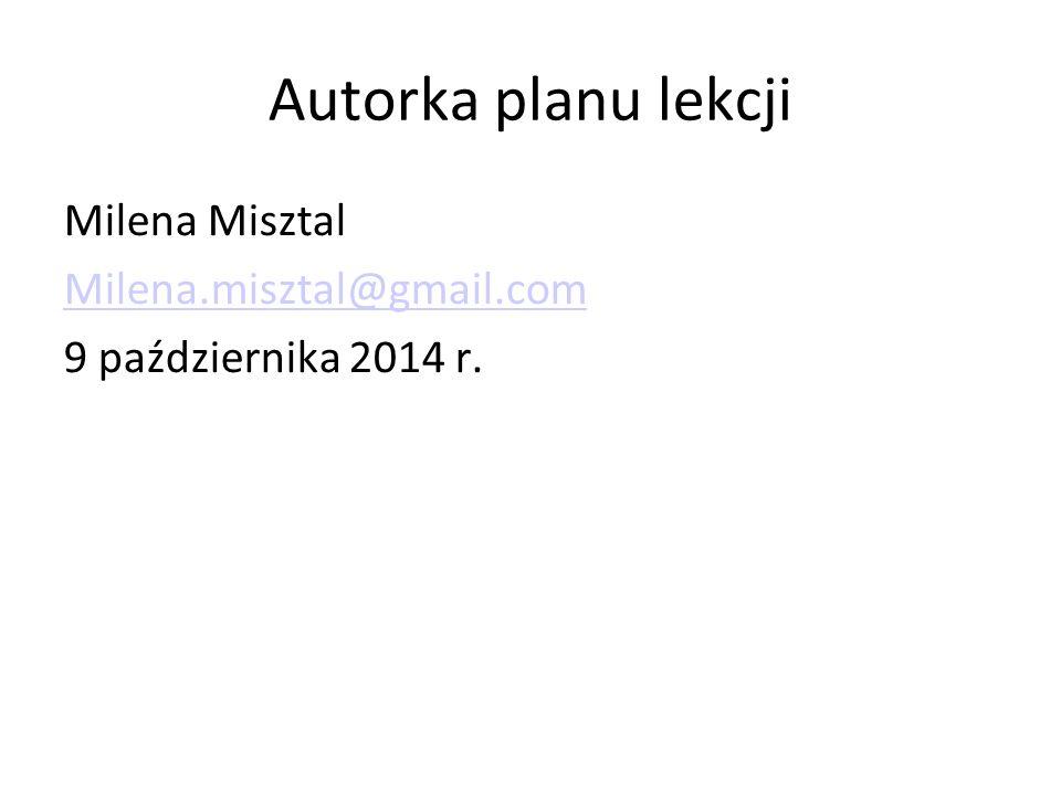 Autorka planu lekcji Milena Misztal Milena.misztal@gmail.com 9 października 2014 r.