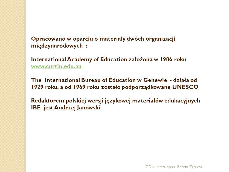 Opracowano w oparciu o materiały dwóch organizacji międzynarodowych : International Academy of Education założona w 1986 roku www.curtin.edu.au The In