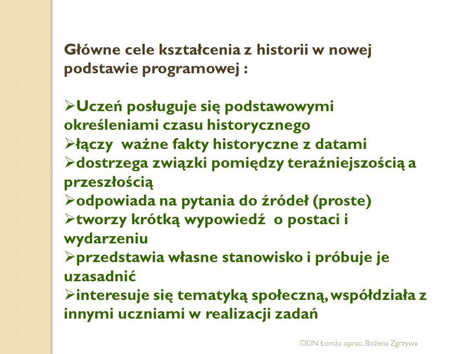 Główne cele kształcenia z historii w nowej podstawie programowej :  Uczeń posługuje się podstawowymi określeniami czasu historycznego  łączy ważne f
