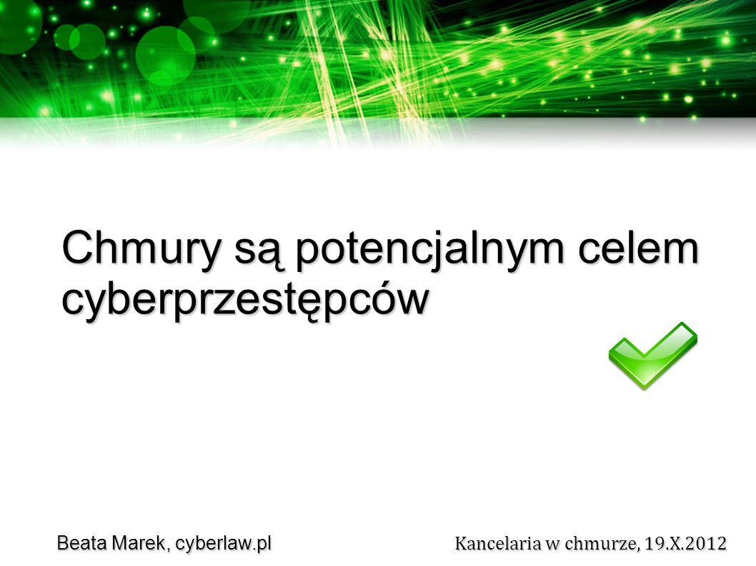 Beata Marek, cyberlaw.pl Kancelaria w chmurze, 19.X.2012 Beata Marek, cyberlaw.pl Kancelaria w chmurze, 19.X.2012 Chmury są potencjalnym celem cyberprzestępców