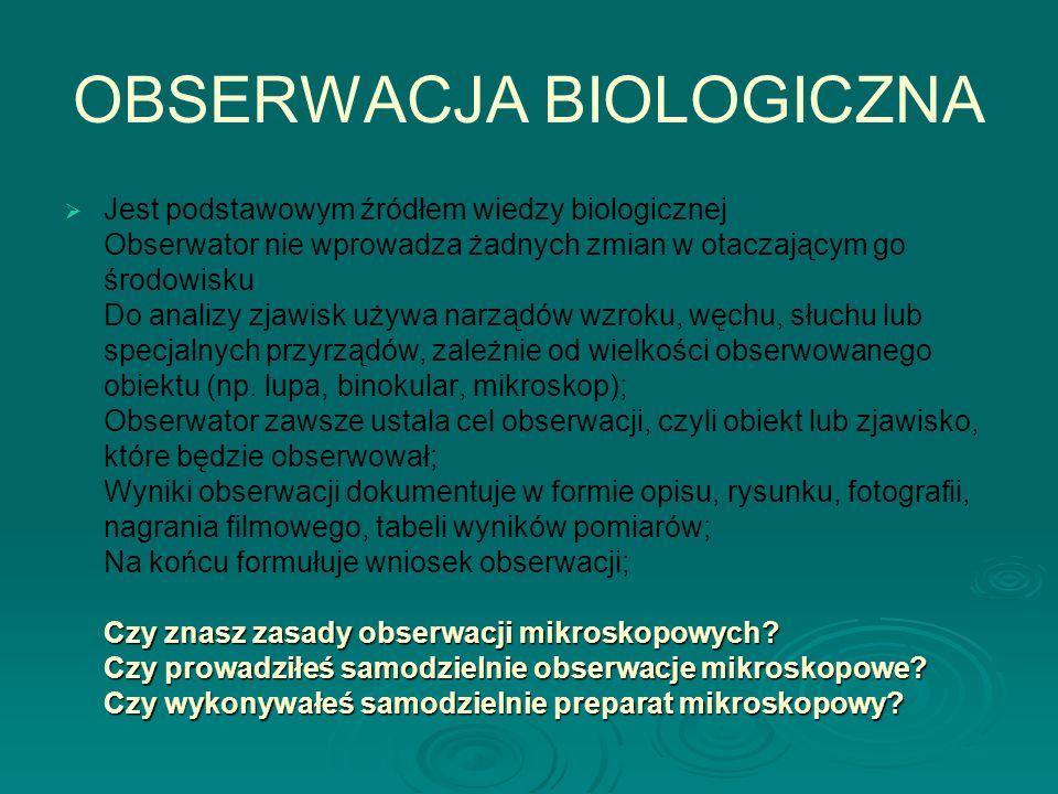 OBSERWACJA BIOLOGICZNA  Czy znasz zasady obserwacji mikroskopowych? Czy prowadziłeś samodzielnie obserwacje mikroskopowe? Czy wykonywałeś samodzielni