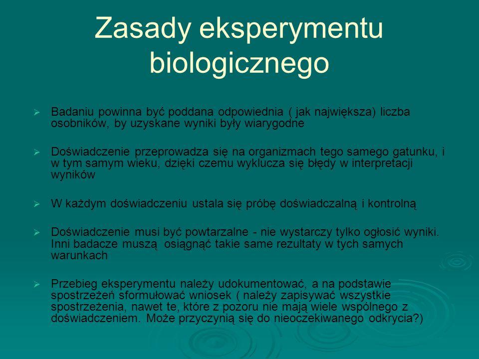 Zasady eksperymentu biologicznego   Badaniu powinna być poddana odpowiednia ( jak największa) liczba osobników, by uzyskane wyniki były wiarygodne 