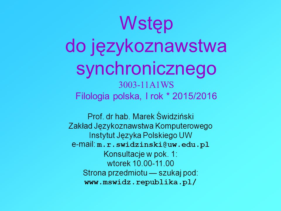 Wstęp do językoznawstwa synchronicznego 3003-11A1WS Filologia polska, I rok * 2015/2016 Prof.
