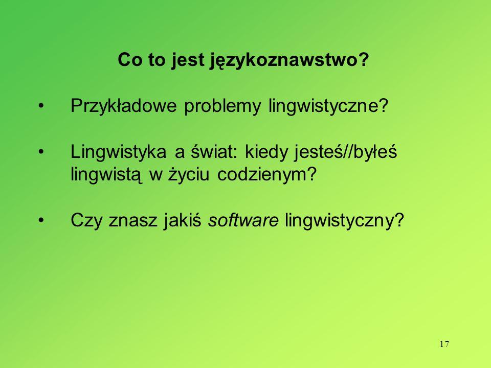 17 Co to jest językoznawstwo.Przykładowe problemy lingwistyczne.