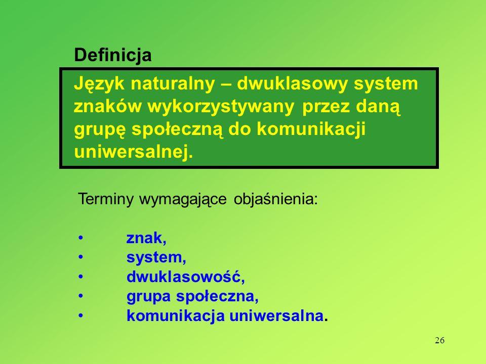 26 Terminy wymagające objaśnienia: znak, system, dwuklasowość, grupa społeczna, komunikacja uniwersalna.