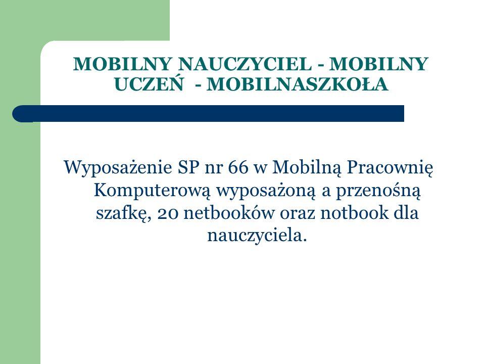 MOBILNY NAUCZYCIEL - MOBILNY UCZEŃ - MOBILNASZKOŁA Wyposażenie SP nr 66 w Mobilną Pracownię Komputerową wyposażoną a przenośną szafkę, 20 netbooków or