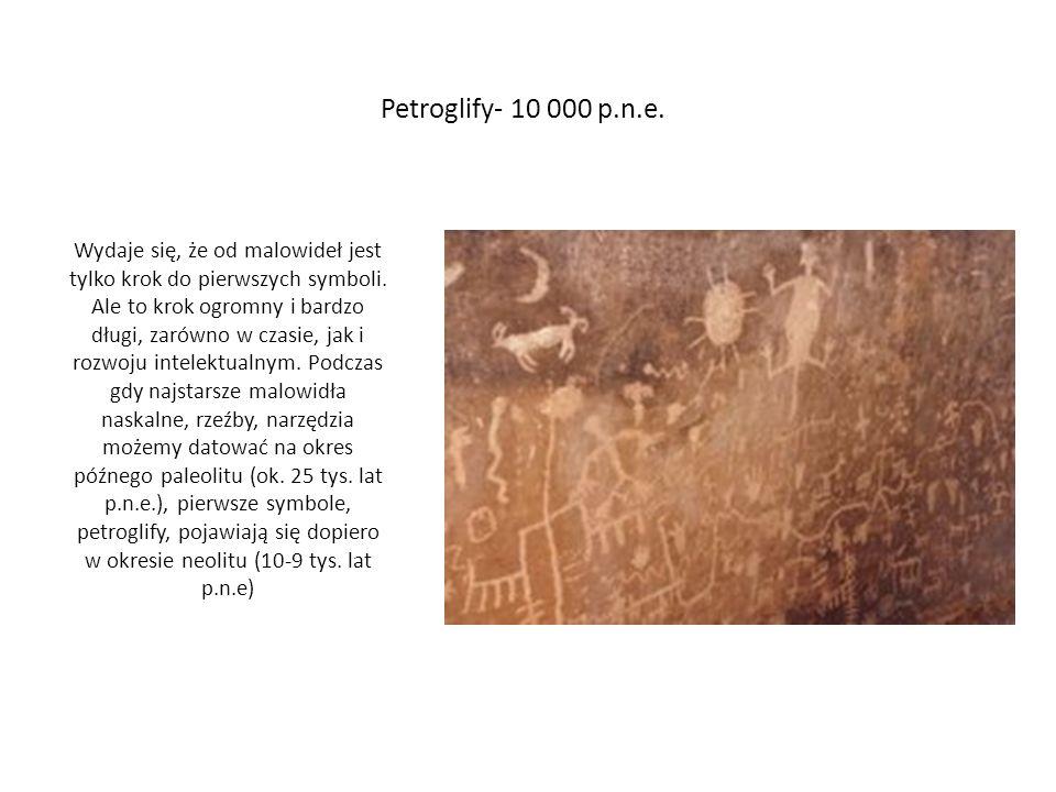 Petroglify- 10 000 p.n.e. Wydaje się, że od malowideł jest tylko krok do pierwszych symboli. Ale to krok ogromny i bardzo długi, zarówno w czasie, jak