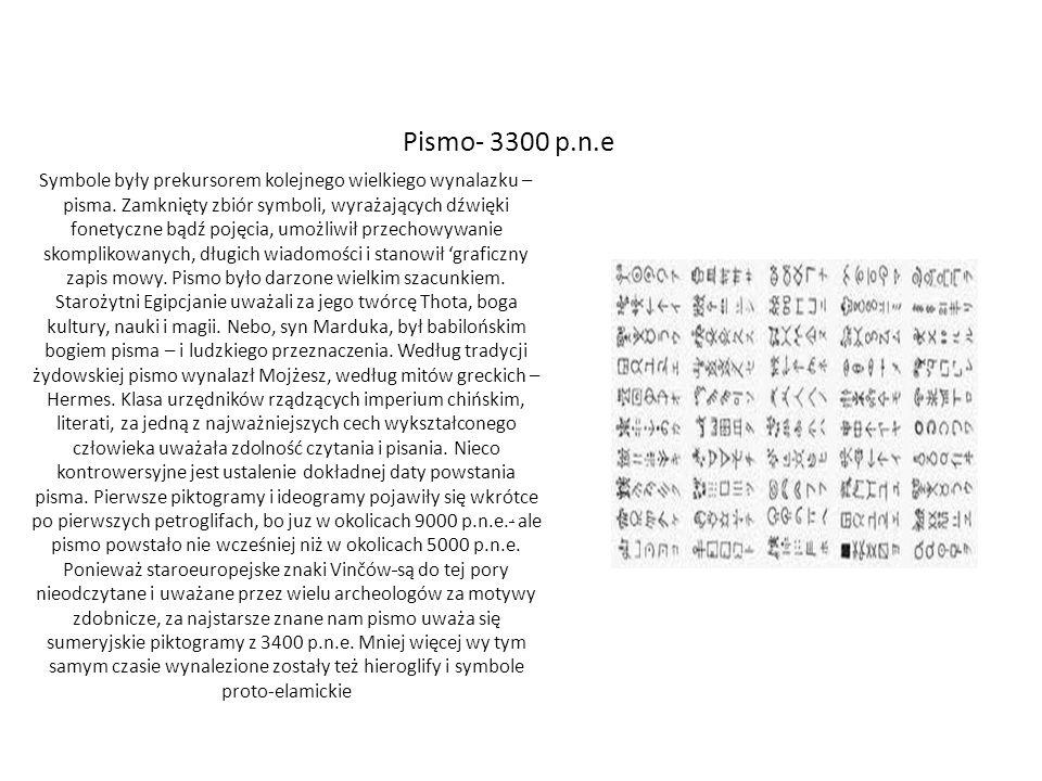 Pismo- 3300 p.n.e Symbole były prekursorem kolejnego wielkiego wynalazku – pisma. Zamknięty zbiór symboli, wyrażających dźwięki fonetyczne bądź pojęci