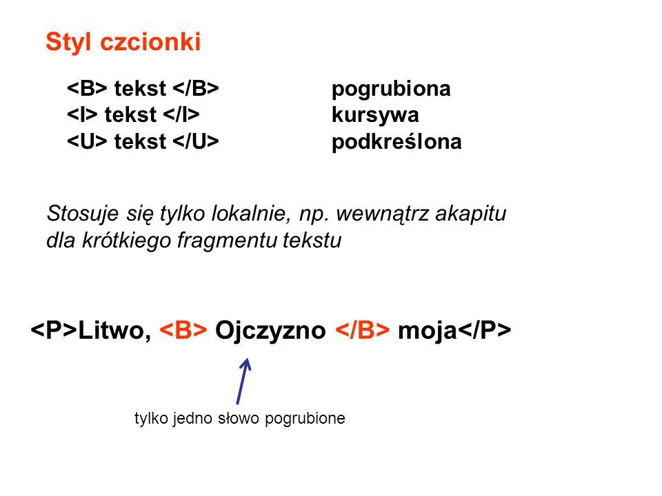 Styl czcionki tekst pogrubiona tekst kursywa tekst podkreślona Stosuje się tylko lokalnie, np. wewnątrz akapitu dla krótkiego fragmentu tekstu Litwo,