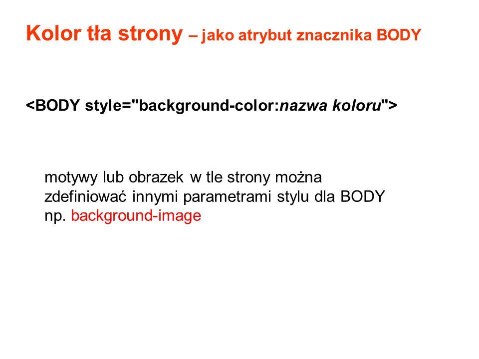 Kolor tła strony – jako atrybut znacznika BODY motywy lub obrazek w tle strony można zdefiniować innymi parametrami stylu dla BODY np. background-imag